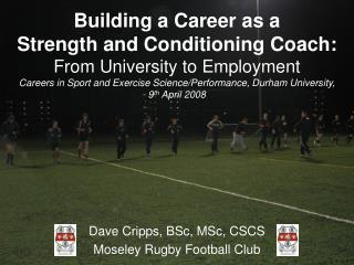 Dave Cripps, BSc, MSc, CSCS Moseley Rugby Football Club