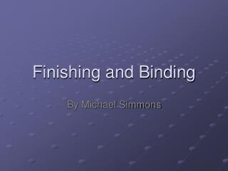 Finishing and Binding