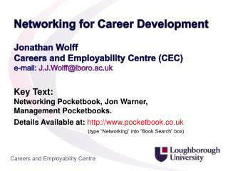 Jonathan Wolff Careers and Employability Centre (CEC) e-mail:  J.J.Wolff@lboro.ac.uk Key Text: Networking Pocketbook, Jo