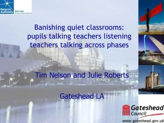 Banishing quiet classrooms: pupils talking teachers listening teachers talking across phases