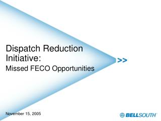 Dispatch Reduction Initiative: Missed FECO Opportunities November 15, 2005