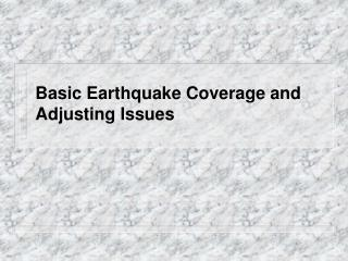 Basic Earthquake Coverage and Adjusting Issues