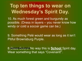 Top ten things to wear on Wednesday's Spirit Day.