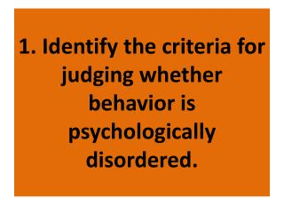1. Identify the criteria for judging whether behavior is psychologically disordered.