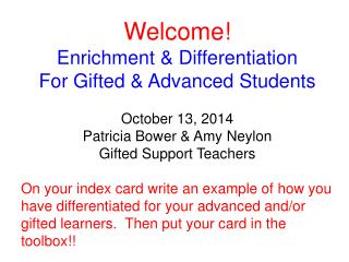 Welcome! Enrichment & Differentiation For Gifted & Advanced Students October 13, 2014