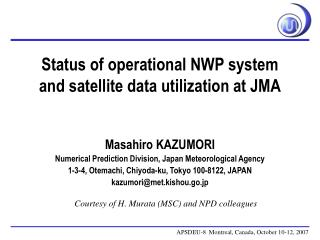 Status of operational NWP system and satellite data utilization at JMA