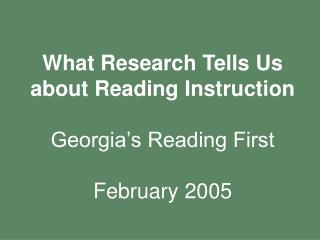 What Research Tells Us about Reading Instruction Georgia's Reading First February 2005