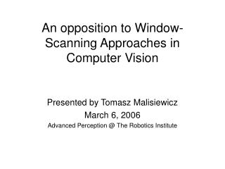 An opposition to Window-Scanning Approaches in Computer Vision