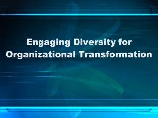 Engaging Diversity for Organizational Transformation