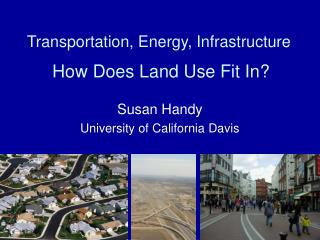 Transportation, Energy, Infrastructure How Does Land Use Fit In?