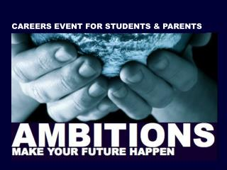 CAREERS EVENT FOR STUDENTS & PARENTS
