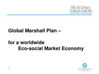 Global Marshall Plan – for a worldwide   		 	Eco-social Market Economy