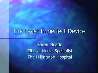The Least Imperfect Device