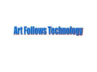 Art Follows Technology