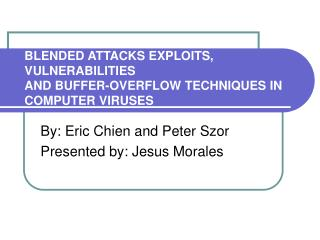 BLENDED ATTACKS EXPLOITS, VULNERABILITIES AND BUFFER-OVERFLOW TECHNIQUES IN COMPUTER VIRUSES