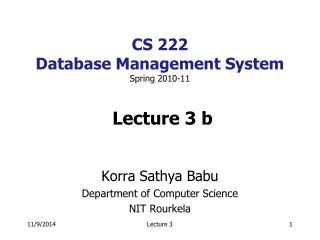 CS 222  Database Management System Spring 2010-11   Lecture 3 b