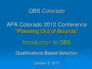 "QBS Colorado APA Colorado 2012 Conference ""Planning Out of Bounds""  Introduction  to QBS"