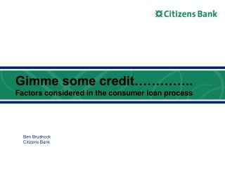Gimme some credit………….. Factors considered in the consumer loan process
