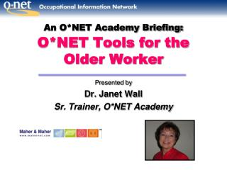An O*NET Academy Briefing: O*NET Tools for the  Older Worker