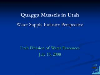 Quagga Mussels in Utah Water Supply Industry Perspective