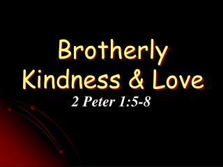 Brotherly Kindness & Love