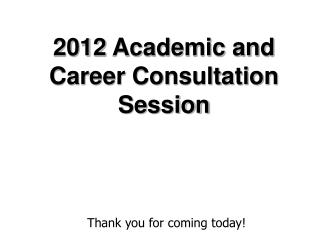 2012 Academic and  Career Consultation Session