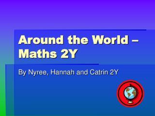 Around the World – Maths 2Y
