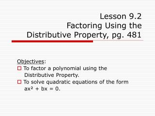 Lesson 9.2 Factoring Using the  Distributive Property, pg. 481