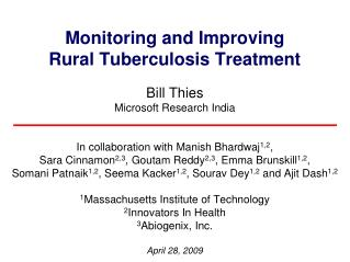 Monitoring and Improving  Rural Tuberculosis Treatment Bill Thies Microsoft Research India