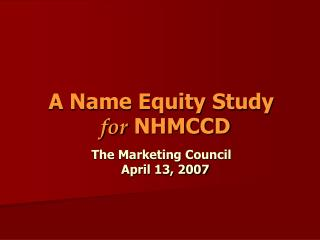 A Name Equity Study      for  NHMCCD
