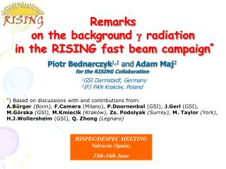 Piotr Bednarczyk 1,2  and  Adam Maj 2 for  the RISING Collaboration