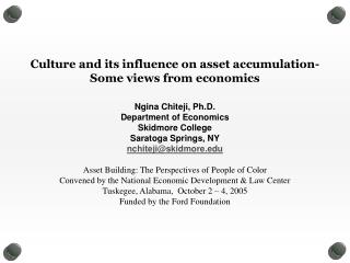 Culture and its influence on asset accumulation- Some views from economics Ngina Chiteji, Ph.D.