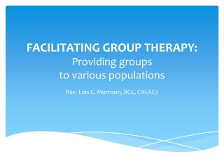 FACILITATING GROUP THERAPY: Providing groups  to various populations