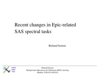 Recent changes in Epic-related SAS spectral tasks Richard Saxton