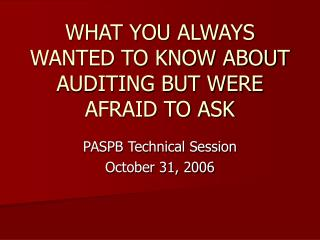 WHAT YOU ALWAYS WANTED TO KNOW ABOUT AUDITING BUT WERE AFRAID TO ASK