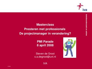 Masterclass Presteren met professionals  De projectmanager in verandering? PMI Parade 8 april 2008