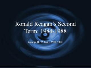 Ronald Reagan's Second Term: 1984-1988