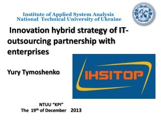 Innovation  hybrid strategy of IT-outsourcing partnership with  enterprises Yury Tymoshenko
