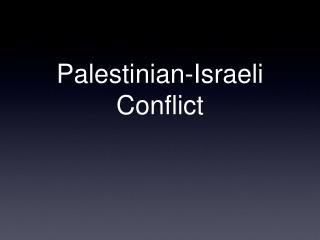 Palestinian-Israeli Conflict