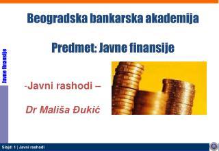 Beogradska bankarska akademija Predmet: J avne finansije