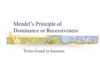 Mendel's Principle of            Dominance or Recessiveness