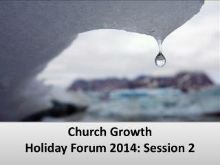 Church Growth  Holiday Forum 2014 : Session 2