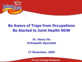 Be Aware of Traps from Occupations Be Alerted to Joint Health NOW Dr. Henry Ho