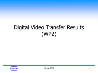 Digital Video Transfer Results (WP2)