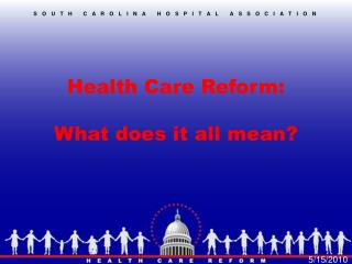 Health Care Reform: What does it all mean?