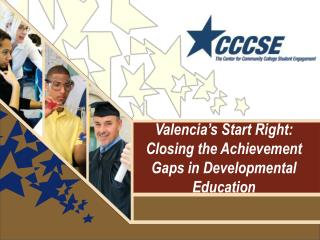 Valencia's Start Right:   Closing the Achievement Gaps in Developmental Education