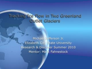 Tracking Ice Flow in Two Greenland Outlet Glaciers
