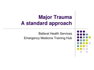 Major Trauma A standard approach