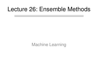 Lecture 26: Ensemble Methods