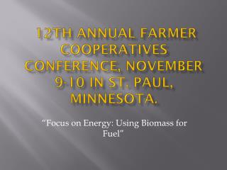 12th Annual Farmer Cooperatives Conference, November 9-10 in St. Paul, Minnesota.
